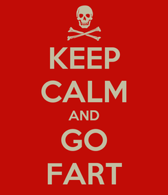 Poster: KEEP CALM AND GO FART