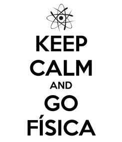 Poster: KEEP CALM AND GO FÍSICA