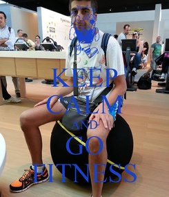 Poster: KEEP CALM AND GO FITNESS