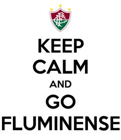 Poster: KEEP CALM AND GO FLUMINENSE