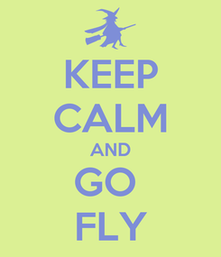 Poster: KEEP CALM AND GO  FLY