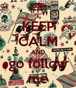 Poster: KEEP CALM AND go follow me
