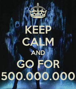 Poster: KEEP CALM AND GO FOR 500.000.000