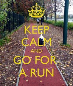 Poster: KEEP CALM AND GO FOR  A RUN