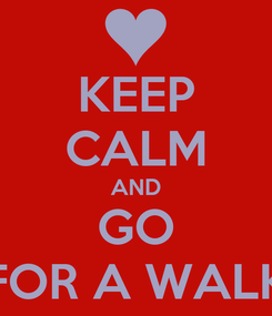 Poster: KEEP CALM AND GO FOR A WALK