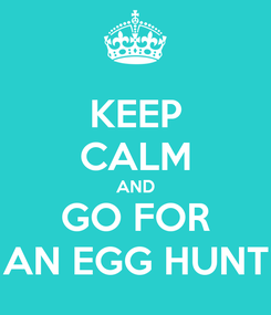 Poster: KEEP CALM AND GO FOR AN EGG HUNT