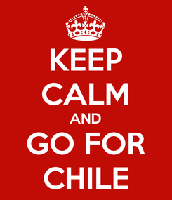 Poster: KEEP CALM AND GO FOR CHILE