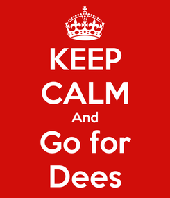 Poster: KEEP CALM And Go for Dees
