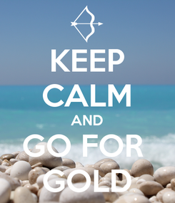 Poster: KEEP CALM AND GO FOR  GOLD