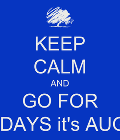 Poster: KEEP CALM AND GO FOR HOLIDAYS it's AUGUST