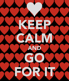 Poster: KEEP CALM AND GO FOR IT