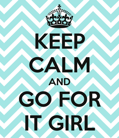 Poster: KEEP CALM AND GO FOR IT GIRL