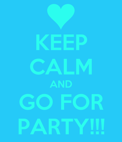 Poster: KEEP CALM AND GO FOR PARTY!!!