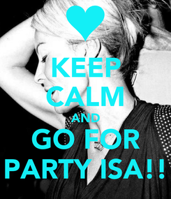 Poster: KEEP CALM AND GO FOR PARTY ISA!!