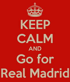 Poster: KEEP CALM AND Go for Real Madrid