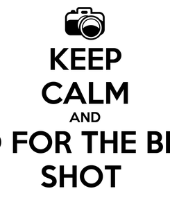 Poster: KEEP CALM AND GO FOR THE BEST SHOT