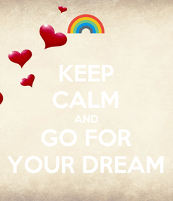 Poster: KEEP CALM AND GO FOR YOUR DREAM