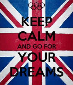 Poster: KEEP CALM AND GO FOR YOUR DREAMS