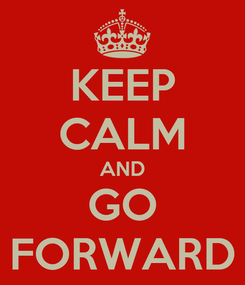 Poster: KEEP CALM AND GO FORWARD