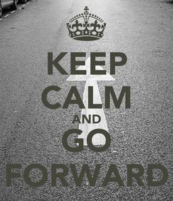 Poster: KEEP CALM AND GO FORWARD