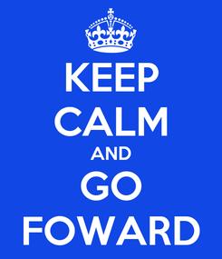 Poster: KEEP CALM AND GO FOWARD