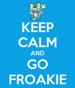 Poster: KEEP CALM AND GO FROAKIE