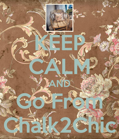 Poster: KEEP CALM AND Go From Chalk2Chic