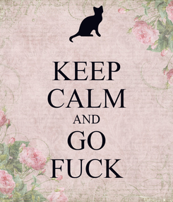 Poster: KEEP CALM AND GO FUCK