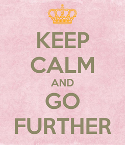 Poster: KEEP CALM AND GO FURTHER