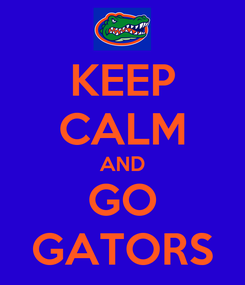 Poster: KEEP CALM AND GO GATORS