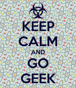 Poster: KEEP CALM AND GO GEEK