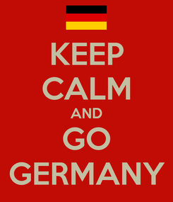 Poster: KEEP CALM AND GO GERMANY