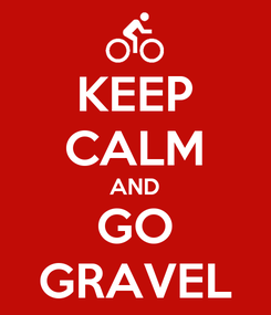 Poster: KEEP CALM AND GO GRAVEL