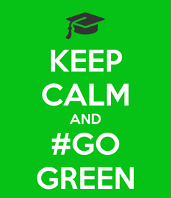Poster: KEEP CALM AND #GO GREEN