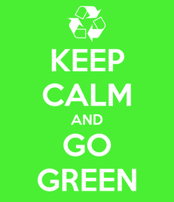 Poster: KEEP CALM AND GO GREEN