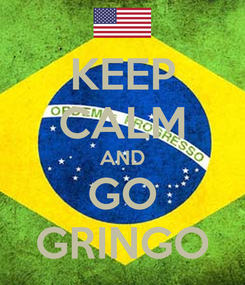 Poster: KEEP CALM AND GO GRINGO