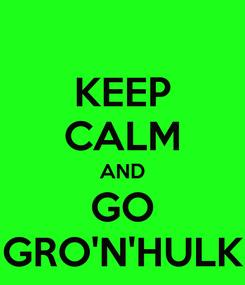 Poster: KEEP CALM AND GO GRO'N'HULK