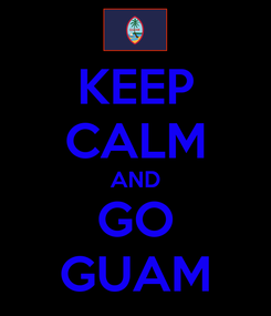 Poster: KEEP CALM AND GO GUAM