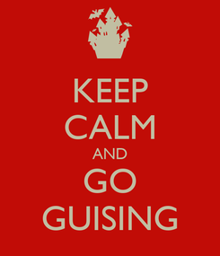 Poster: KEEP CALM AND GO GUISING