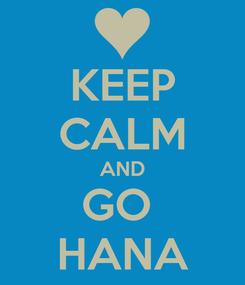 Poster: KEEP CALM AND GO  HANA