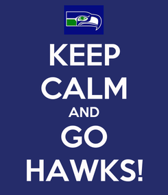 Poster: KEEP CALM AND GO HAWKS!