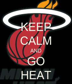 Poster: KEEP CALM AND GO HEAT