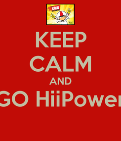Poster: KEEP CALM AND GO HiiPower