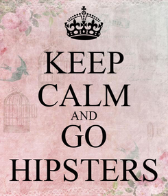 Poster: KEEP CALM AND GO HIPSTERS