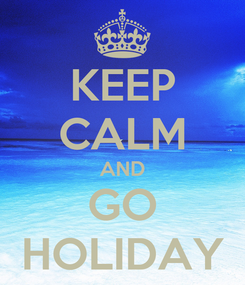 Poster: KEEP CALM AND GO HOLIDAY