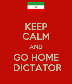 Poster: KEEP CALM AND GO HOME  DICTATOR