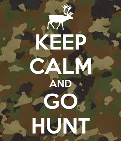 Poster: KEEP CALM AND GO HUNT