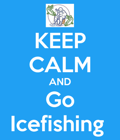 Poster: KEEP CALM AND Go Icefishing
