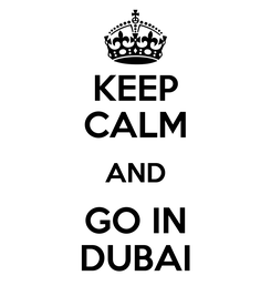 Poster: KEEP CALM AND GO IN DUBAI