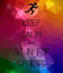 Poster: KEEP CALM AND GO IN FOR SPORTS